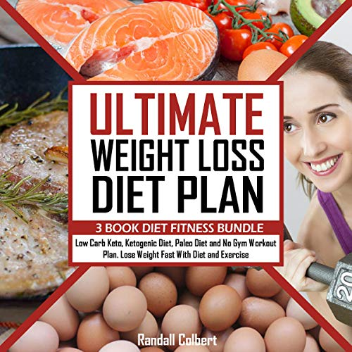 Ultimate Weight Loss Diet Plan - 3 Book Diet Fitness Bundle: Low Carb Keto, Ketogenic Diet, Paleo Diet and No Gym Workout Plan. Lose Weight Fast with Diet and Exercise audiobook cover art