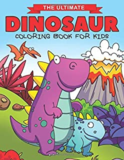The Ultimate Dinosaur Coloring Book for Kids: Fun Children's Coloring Book for Boys & Girls with 50 Adorable Dinosaur Pages for Toddlers & Kids to Color