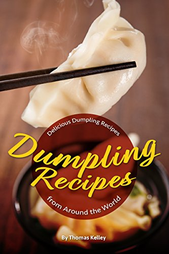 Dumpling Recipes: 30 Delicious Dumpling Recipes from Around the World (English Edition)