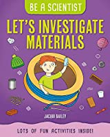 Let's Investigate Materials (Be a Scientist)