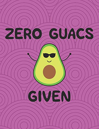 Zero Guacs Given: Funny Quotes Avocado Journal/Notebook For...