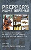 Prepper's Home Defense: Security Strategies to Protect Your Family by...