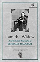 I am the Widow:: An Intellectual Biography of Behramji Malabari