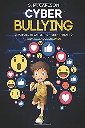 Cyberbullying: Strategies to battle the hidden threat to today's school children