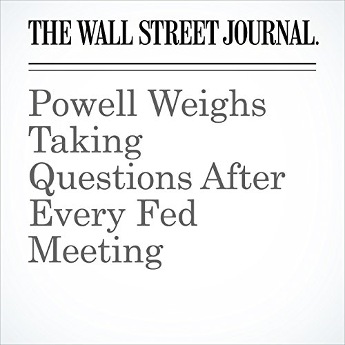 Powell Weighs Taking Questions After Every Fed Meeting copertina