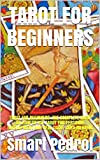 TAROT FOR BEGINNERS: TAROT FOR BEGINNERS: THE COMPLETE GUIDE ON HOW TO USE TAROT FOR PERSONAL DEVELOPMENT AND REAL TAROT CARD MEANING (English Edition)