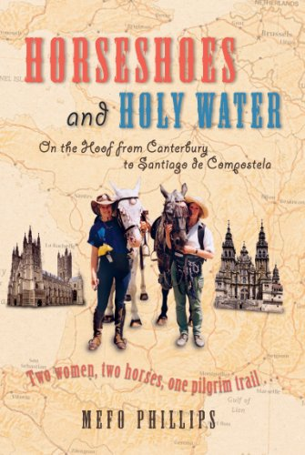 Horseshoes And Holy Water: On the Hoof from Canterbury to Santiago De Compostela (English Edition)