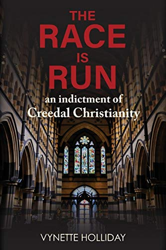 Book: The Race is Run - An Indictment of Creedal Christianity by Vynette K Holliday