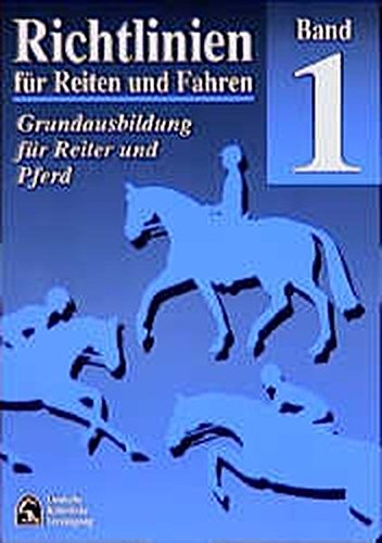 Richtlinien für Reiten und Fahren, Bd.1, Grundausbildung für Reiter und Pferd