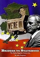 Bridges to Statehood: The Alaska-Yugoslav Connection 0971604495 Book Cover