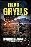 Burning Angels - Jagd durch die Wildnis (Will Jaeger, Band 2) - Bear Grylls