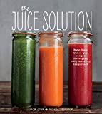 The Juice Solution: More Than 90 Feel-Good Recipes to Energize, Fuel, Detoxify, and Protect (English Edition)