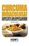 CURCUMA MIRACOLOSA!: Scopri tutti i suoi segreti e benefici