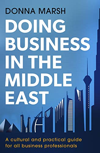 Doing Business in the Middle East: A cultural and practical guide for all business professionals (English Edition)
