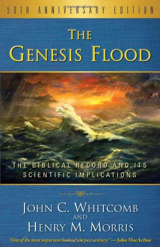 Genesis Flood, The: The Biblical Record and Its Scientific Implications