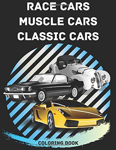 Race Cars, Muscle Cars, Classic Cars Coloring Book: Adult coloring books for car lovers men and woman book full of realistic design cars (44 High ... make a great gift for car fans in any holiday