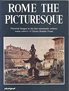 Rome the Picturesque (Pictorial Images in the Late 19th Century Water Colours of Ettore Roesler Franz)