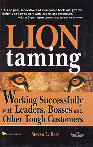 LION TAMMING: WORKING SUCCESSFULLY WITH LEADERS, BOSSES AND OTHER TOUGH CUSTOMERS