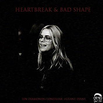HEARTBREAK & BAD SHAPE