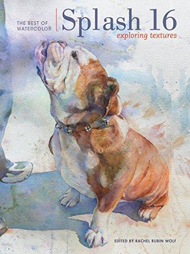 Splash 16: Exploring Texture (Splash: The Best of Watercolor)