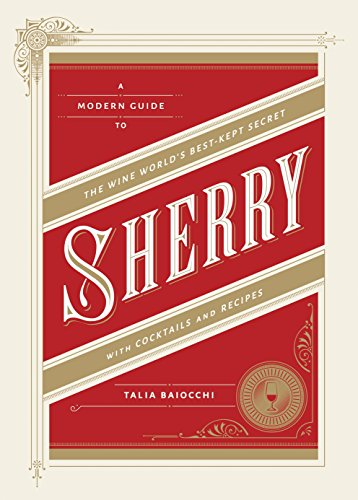 Sherry: A Modern Guide to the Wine World's Best-Kept Secret with Cocktails and Recipes