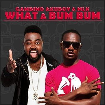 What a Bum Bum (feat. MLK)