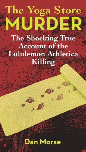 The Yoga Store Murder: The Shocking True Account of the Lululemon Athletica...
