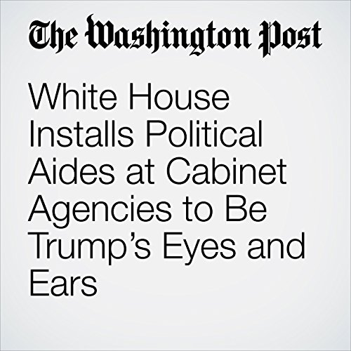 White House Installs Political Aides at Cabinet Agencies to Be Trump's Eyes and Ears copertina