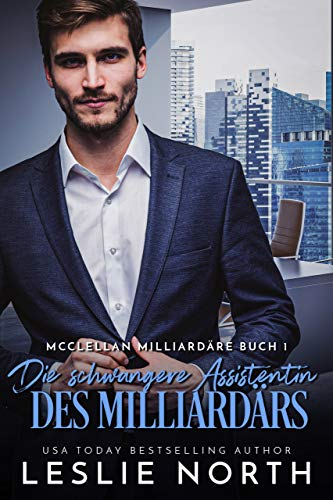 Die schwangere Assistentin des Milliardärs (McClellan Milliardäre 1)