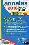 Annales ABC du BAC 2016 SES Term ES + Sciences sociales et politiques + Economie approfondie