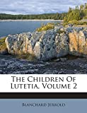 The Children Of Lutetia, Volume 2
