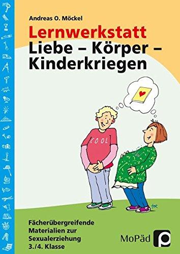 Lernwerkstatt: Körper - Liebe - Kinderkriegen Fächerübergreifende Materialien zur Sexualerziehung, 3./4. Klasse