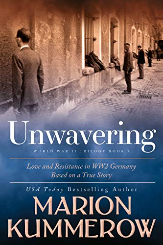 Unwavering: Based on a True Story of Love and Resistance (Love and Resistance in WW2 Germany Book 3) (English Edition)