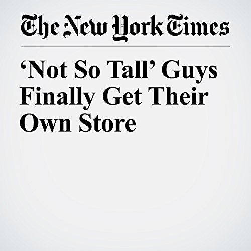 'Not So Tall' Guys Finally Get Their Own Store copertina