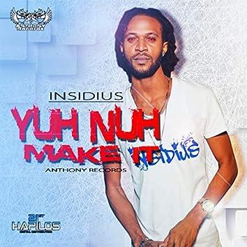 Yuh Nuh Make It - Single