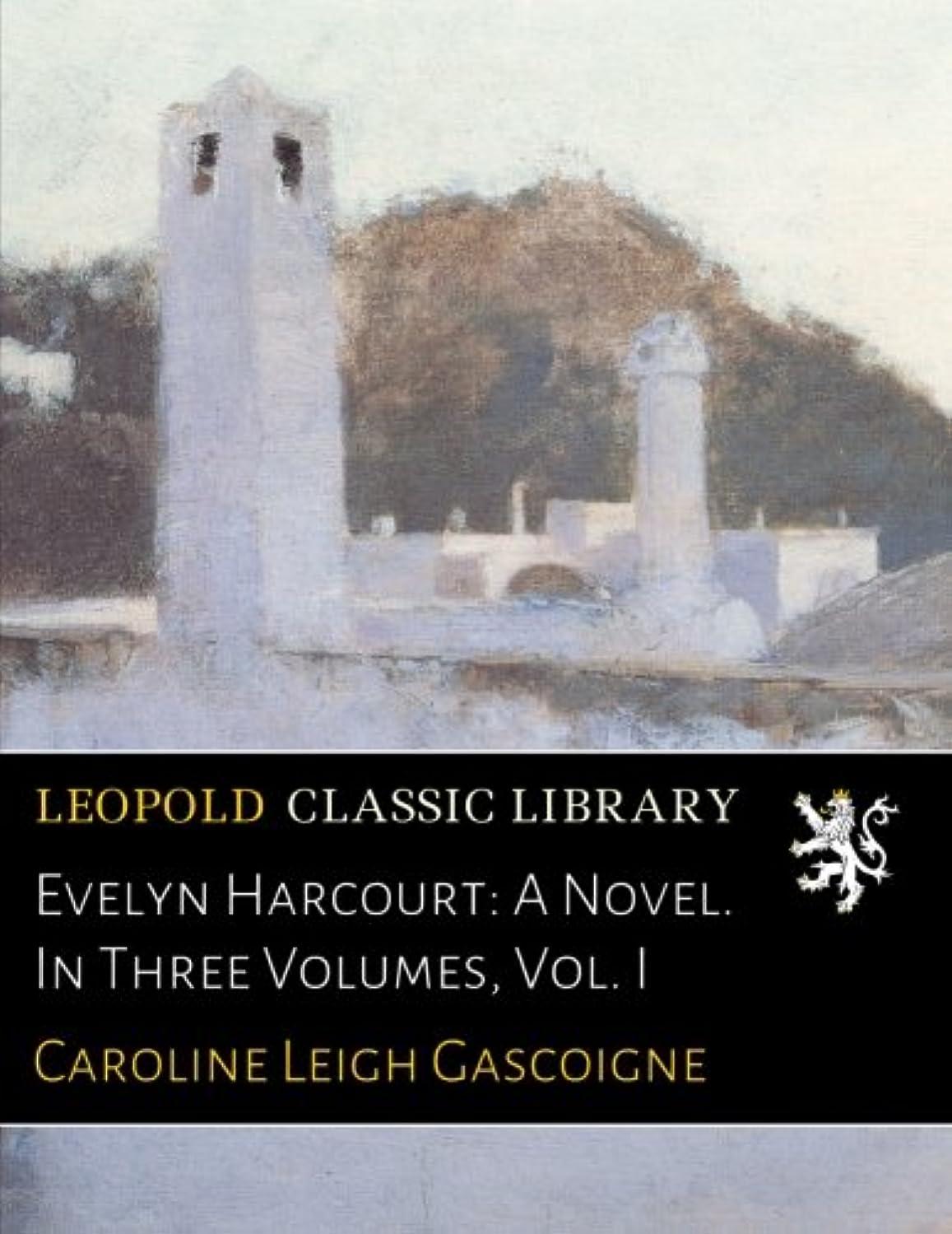 放送禁止する選挙Evelyn Harcourt: A Novel. In Three Volumes, Vol. I