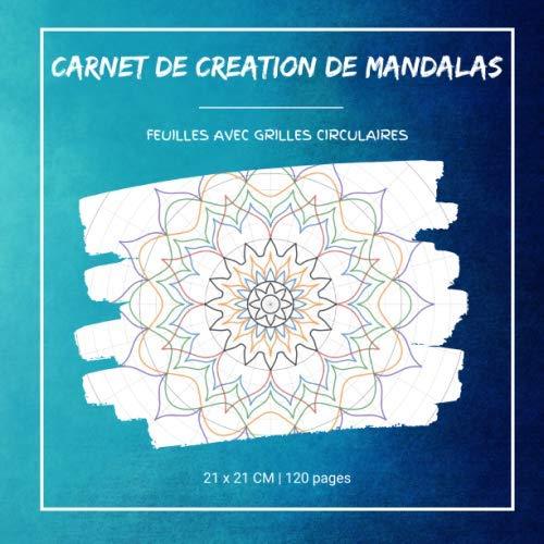 Carnet de Création de Mandalas: Feuilles avec Graphes Polaires, Cahier avec Grilles Circulaires, Carnet avec Patrons pour Dessiner des Mandalas