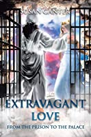 Extravagant Love: From the Prison to the Palace