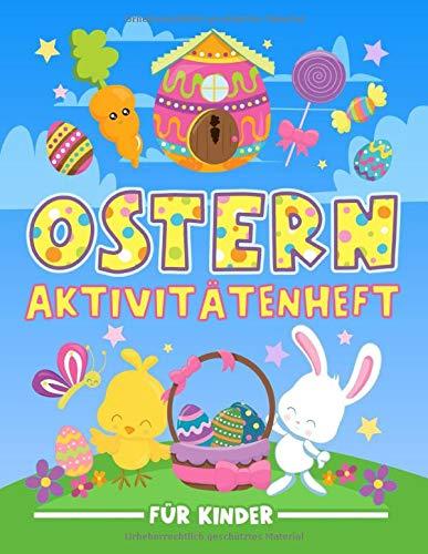 Ostern : Aktivitätenheft für Kinder: Ein lustiges Arbeitsbuch für 3 bis 10-Jährige mit Labyrinthen, Bilderrätseln, Symmetriebildern, Fehlersuchen, Malseiten und vieles mehr