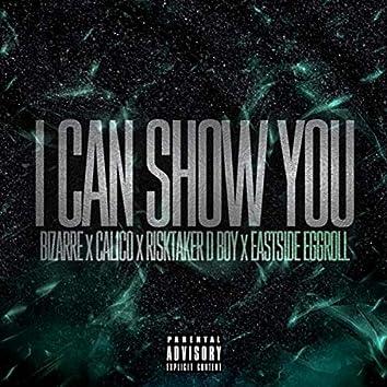 I Can Show You (feat. Calico, Risktaker D Boy & Eastside Eggroll)