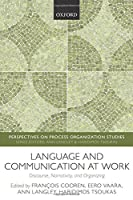 Language and Communication at Work: Discourse, Narrativity, And Organizing (Perspectives On Process Organization Studies)