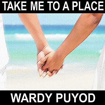 Take Me To A Place