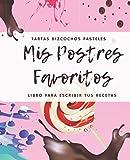 Mis Postres Favoritos: Cuaderno XL Para Escribir Tus Recetas de Repostería; color: Chupachup (Libro de Recetas en Blanco)