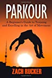 Parkour: A Beginner's Guide to Training and Excelling in the Art of...
