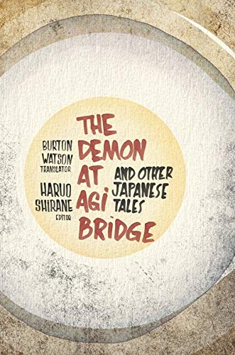 Compare Textbook Prices for The Demon at Agi Bridge and Other Japanese Tales Translations from the Asian Classics  ISBN 9780231152457 by Shirane, Haruo,Watson, Burton