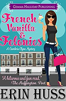 French Vanilla & Felonies: a humorous romantic mystery (Cambria Clyne Mysteries Book 1) by [Erin Huss]