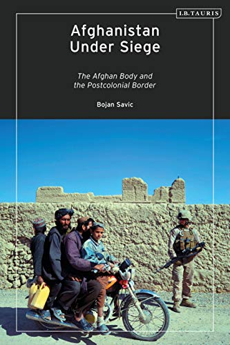 Afghanistan Under Siege: The Afghan Body and the Postcolonial Border (English Edition)