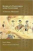 Korea's Pastimes and Customs: A Social History