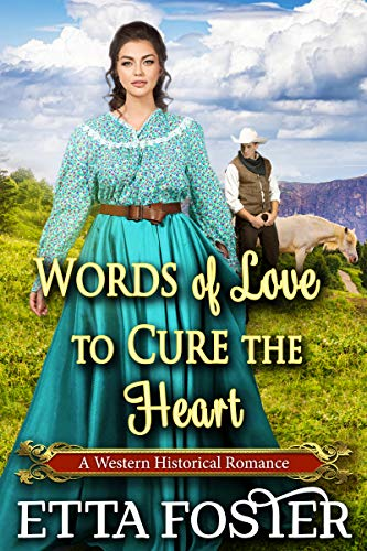 Words of Love to Cure the Heart: A Historical Western Romance Novel by [Etta Foster, Starfall Publications]