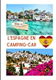 L'espagne en camping -car: Carnet de voyage en camping car /Parfait complément à votre guide de voyage/ journal de voyage à completer /partez découvrir l'ESPAGNE